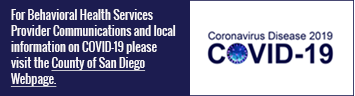 For Behavioral Health Services Provider Communications and Local information on COVID-19 Please visit the County OF San Diego Webpage.Coronavirus Disease 2019 COVID-19